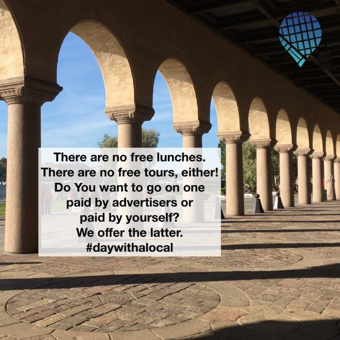 There are no free lunches. There are no free tours, either! Do You want to go on one paid by advertisers or paid by yourself? Day With A Local offers the latter.